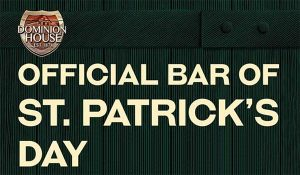 140th Annual St. Patrick's Day at the Dominion House Tavern