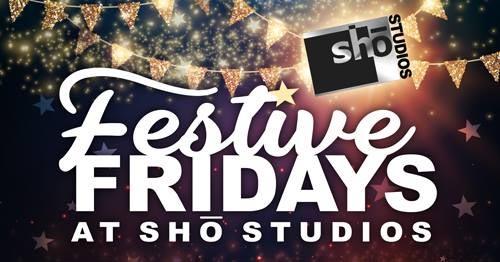 Festive Fridays at Sho Studios Poster